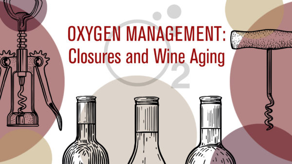 Oxygen Management: Closures and Wine Aging