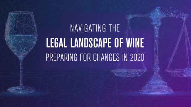 Navigating the Legal Landscape of Wine; Preparing for Changes in 2020